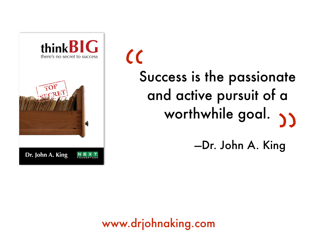 think big: there's no secret to success dr. john a king